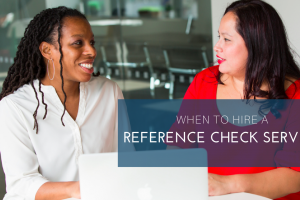 When to Hire A Reference Checking Service