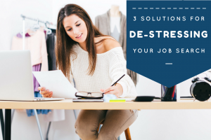 3 Solutions for De-Stressing Your Job Search Starting Right Now